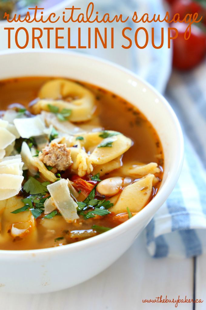 Rustic Italian Sausage Tortellini Soup - The Busy Baker