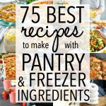 75 BEST Recipes to Make With Pantry and Freezer Ingredients