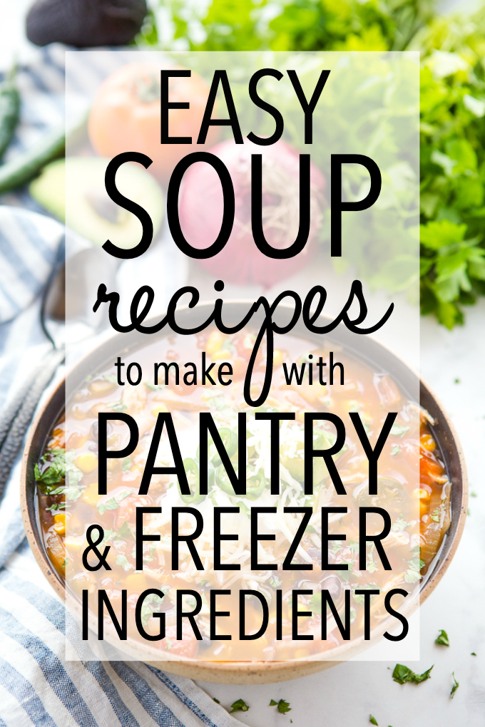 75 BEST Recipes to Make With Pantry and Freezer Ingredients - easy soup recipes
